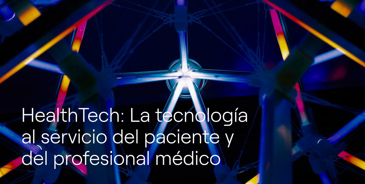 Estudio HealthTech: La tecnología al servicio del paciente y del profesional médico